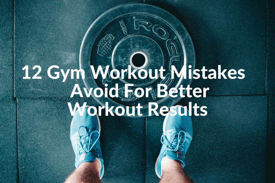 12-gym-workout-mistakes-to-avoid-for-better-results